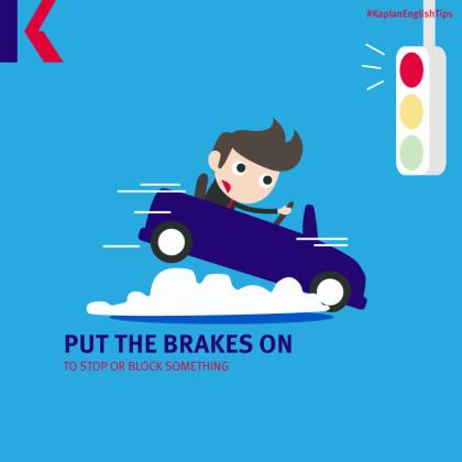 travel idioms - put the brakes on