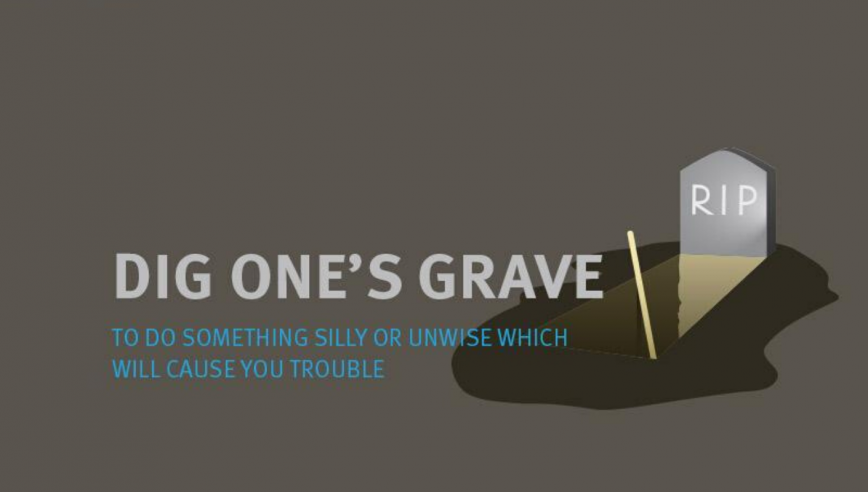 Dig one's grave